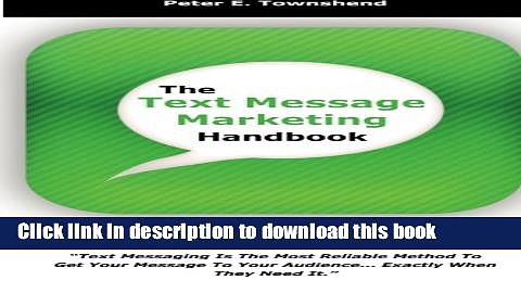 [Read PDF] The Text Message Marketing Handbook: Simple Steps To A Successful Strategy for Your