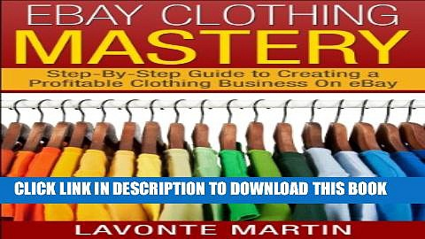 [PDF] eBay Mastery: Step-By-Step Guide to Creating a Profitable eBay Clothing Business (ebay, ebay