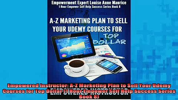 READ book  Empowered Instructor AZ Marketing Plan to Sell Your Udemy Courses for Top Dollar 1 Hour Full Ebook Online Free