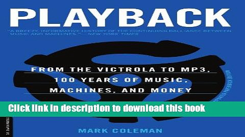 [Read PDF] Playback: From the Victrola to MP3, 100 Years of Music, Machines, and Money Ebook Free