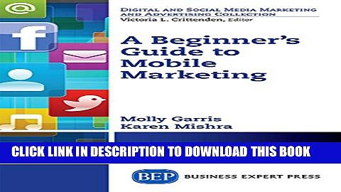 [PDF] A Beginner s Guide to Mobile Marketing (Digital and Social Media Marketing and Advertising
