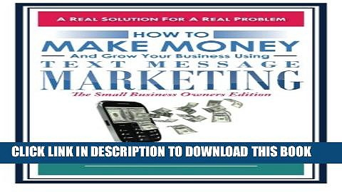 [PDF] How to Make Money and Grow Your Business Using Text Message Marketing: The Small Business