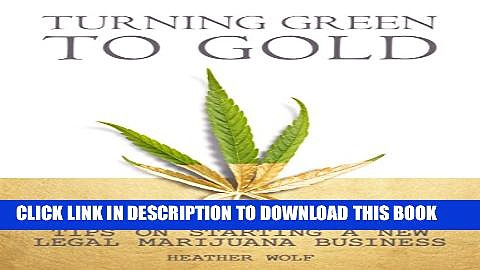 [Read PDF] Turning Green to Gold: Tips on Starting a New Legal Marijuana Business Ebook Online