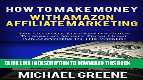 [PDF] AFFILIATE: How To Make Money With Amazon Affiliate Marketing (Affiliate Marketing, Affiliate
