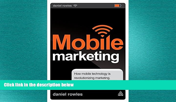 READ book  Mobile Marketing: How Mobile Technology is Revolutionizing Marketing, Communications