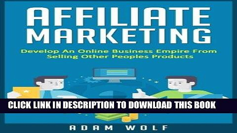 [PDF] Affiliate Marketing: Develop An Online Business Empire From Selling Other Peoples Products