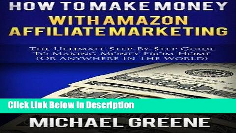 [PDF] How To Make Money With Amazon Affiliate Marketing: The Ultimate Step-By-Step Guide To Making