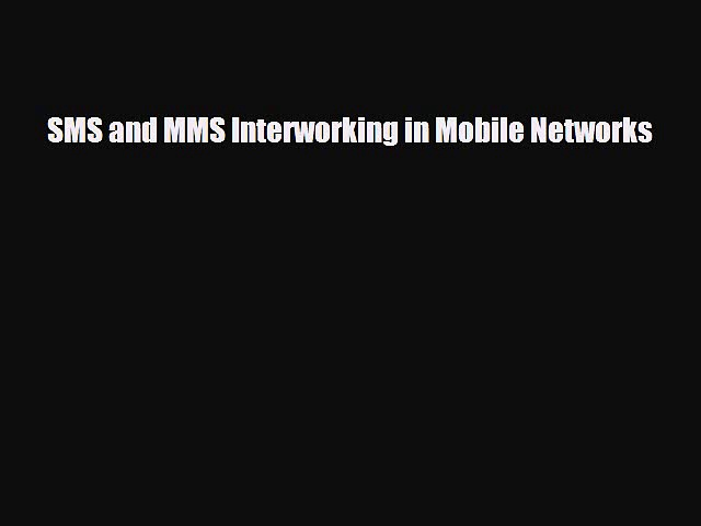 [PDF Download] SMS and MMS Interworking in Mobile Networks [Read] Full Ebook