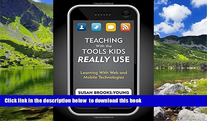 PDF [DOWNLOAD] Teaching With the Tools Kids Really Use: Learning With Web and Mobile Technologies