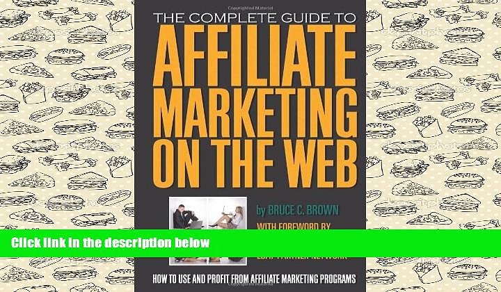 BEST PDF  The Complete Guide to Affiliate Marketing on the Web: How to Use It and Profit from