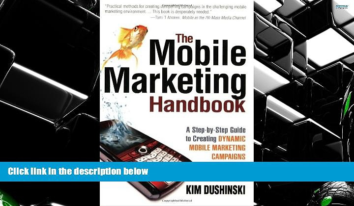 BEST PDF The Mobile Marketing Handbook: A Step-by-Step Guide to Creating Dynamic Mobile Marketing