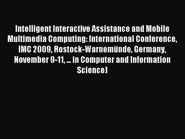 Download Intelligent Interactive Assistance and Mobile Multimedia Computing: International