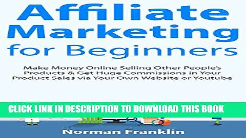 [Read PDF] Affiliate Marketing  for Beginners: Make Money Online Selling Other People s Products