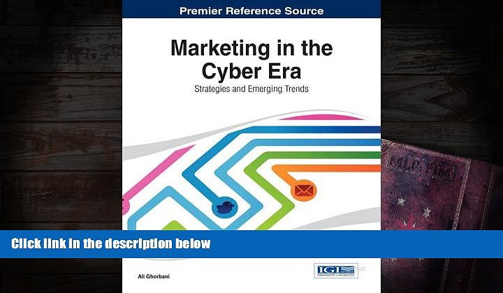 Best PDF  Marketing in the Cyber Era: Strategies and Emerging Trends Ali Ghorbani  For Full