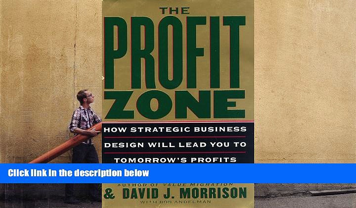 BEST PDF  The Profit Zone: How Strategic Business Design Will Lead You to Tomorrow s Profits