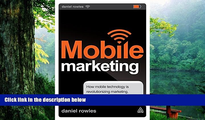 Download  Mobile Marketing: How Mobile Technology is Revolutionizing Marketing, Communications and