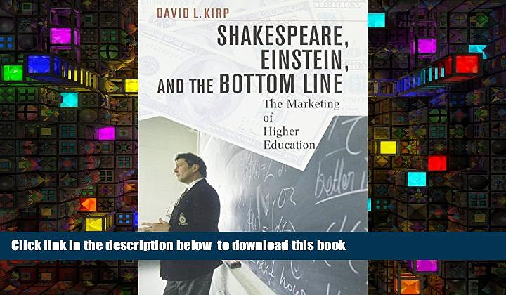 PDF [FREE] DOWNLOAD  Shakespeare, Einstein, and the Bottom Line: The Marketing of Higher Education