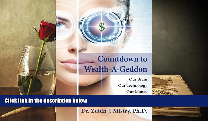 Read Online  Countdown to Wealth-A-Geddon: Our Brain – Our Technology – Our Money Dr. Zubin J.
