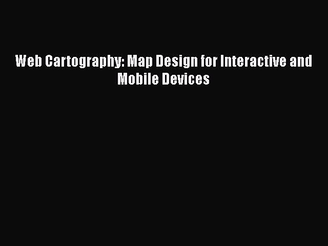 PDF Web Cartography: Map Design for Interactive and Mobile Devices  Read Online