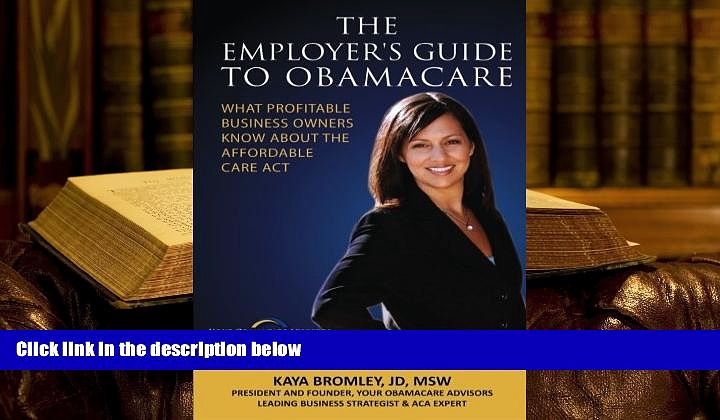 PDF [DOWNLOAD] The Employer s Guide to Obamacare: What Profitable Business Owners Know About the