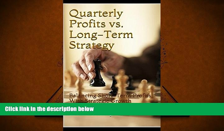 Free PDF Quarterly Profits vs. Long-Term Strategy: Balancing Short-Term Profits With Strategic