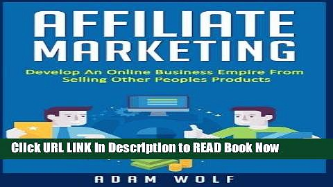[Download] Affiliate Marketing: Develop An Online Business Empire From Selling Other Peoples