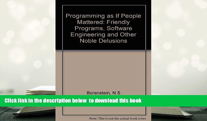 BEST PDF  Programming as if People Mattered: Friendly Programs, Software Engineering, and Other
