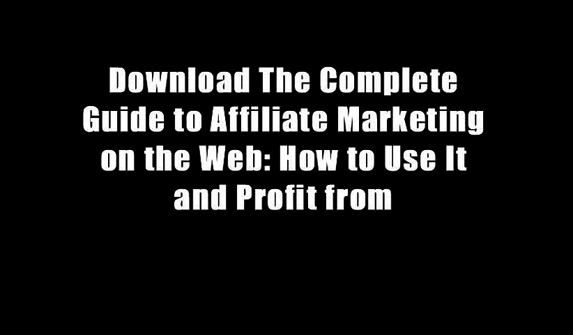 Download The Complete Guide to Affiliate Marketing on the Web: How to Use It and Profit from