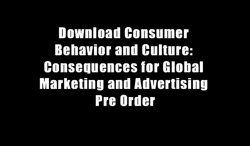 Download Consumer Behavior and Culture: Consequences for Global Marketing and Advertising Pre Order