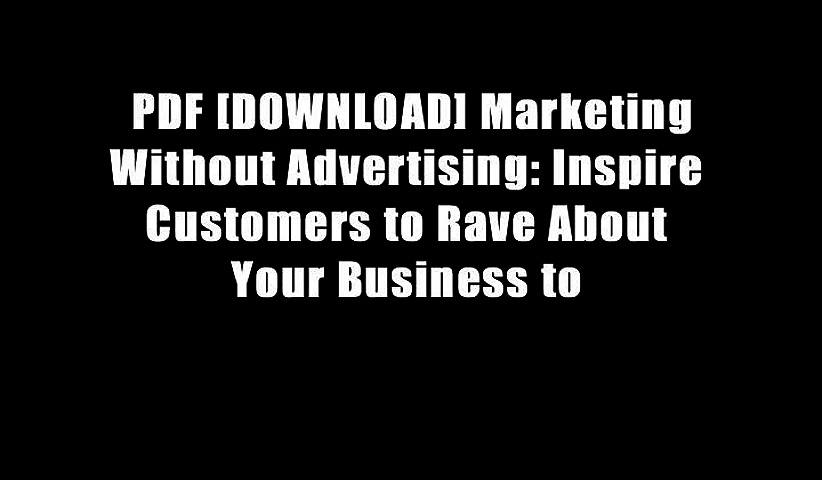 PDF [DOWNLOAD] Marketing Without Advertising: Inspire Customers to Rave About Your Business to