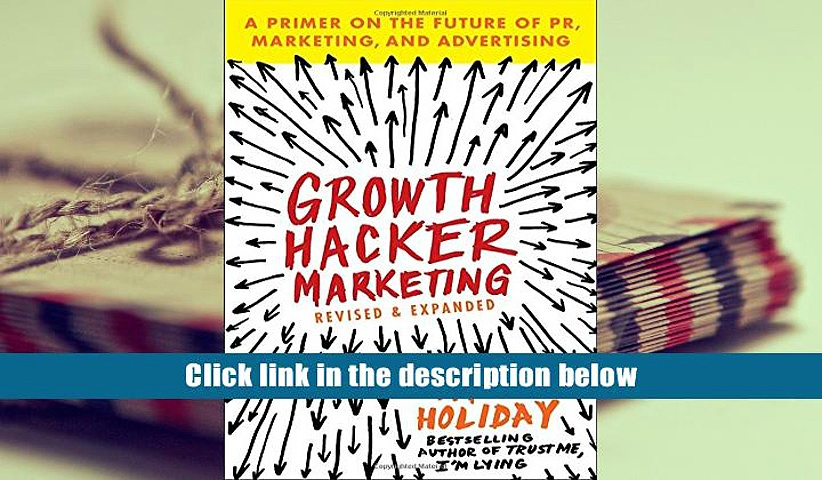 Read Online Growth Hacker Marketing: A Primer on the Future of PR, Marketing, and Advertising Pre