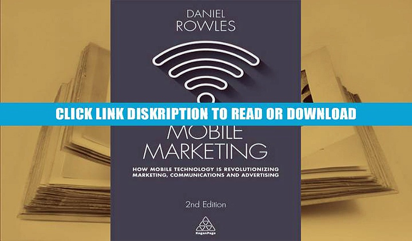 PDF Mobile Marketing: How Mobile Technology is Revolutionizing Marketing, Communications and