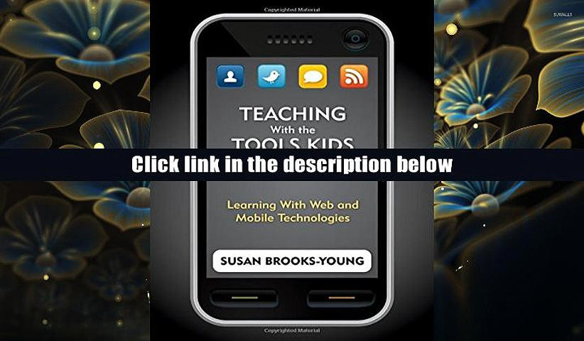 PDF [DOWNLOAD] Teaching With the Tools Kids Really Use: Learning With Web and Mobile
