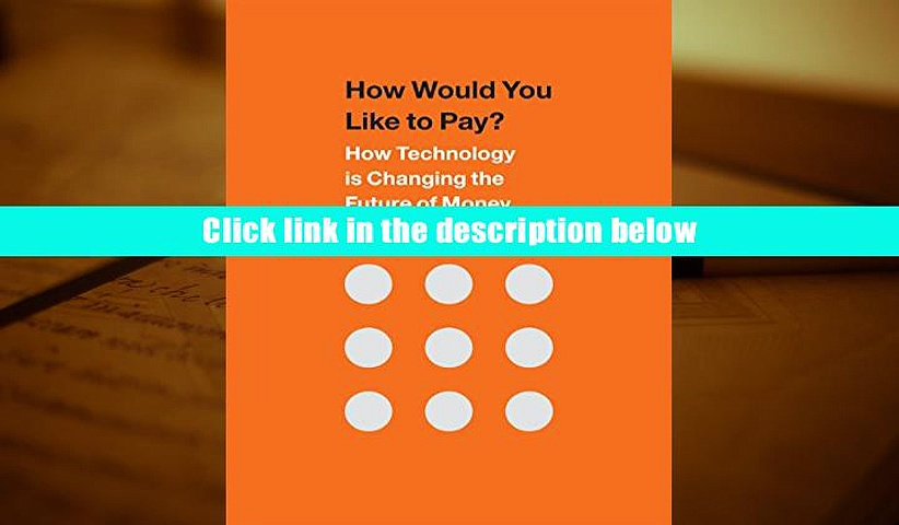 Epub  How Would You Like to Pay?: How Technology Is Changing the Future of Money For Ipad