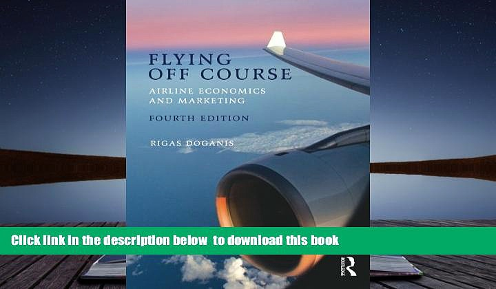 PDF [DOWNLOAD] Flying Off Course IV: Airline economics and marketing READ ONLINE