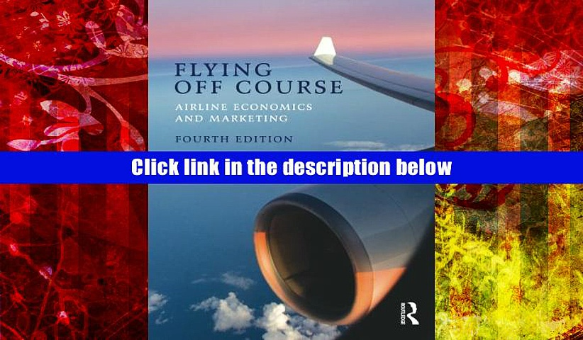 EBOOK ONLINE Flying Off Course IV: Airline economics and marketing Rigas Doganis Full Book