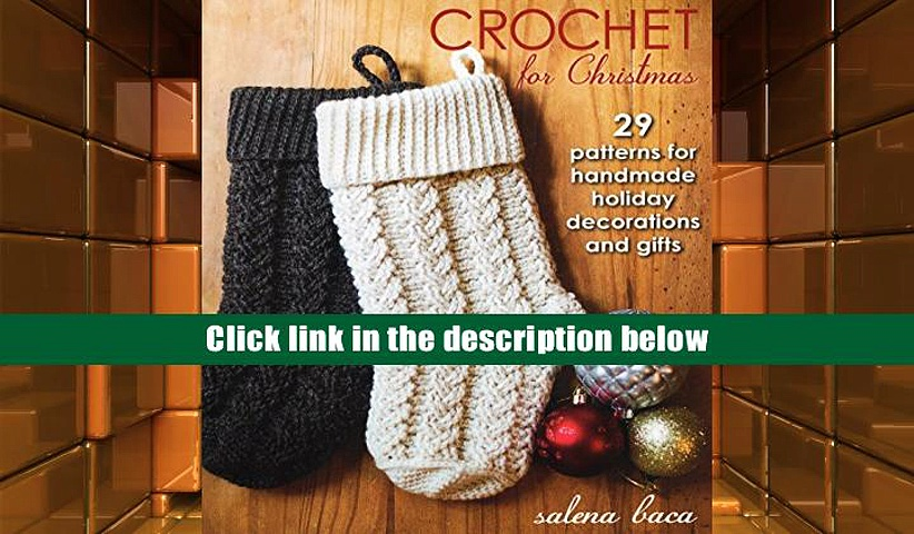 Read Online  Crochet for Christmas: 29 Patterns for Handmade Holiday Decorations and Gifts Salena