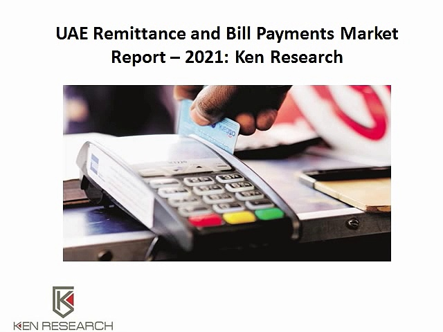 Money Transfer UAE,Mobile Wallets Users UAE,Dubai Abu Dhabi Remittance,Outbound Remittance in UAE-Ken Research