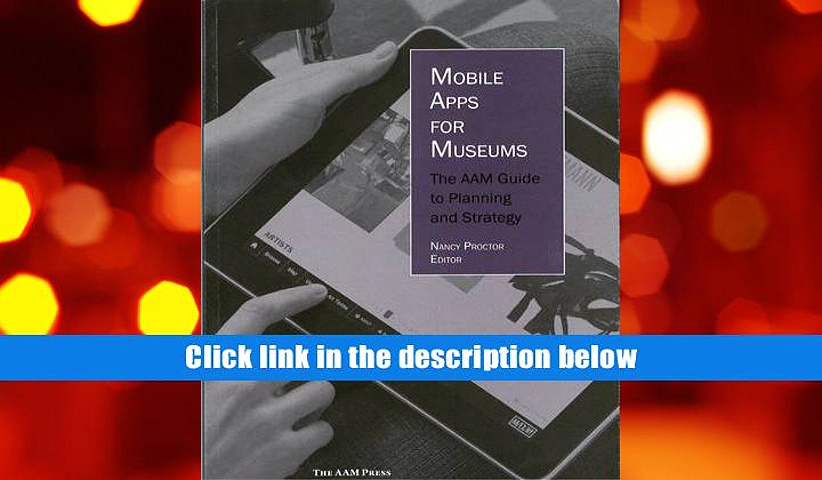 Download [PDF]  Mobile Apps for Museums: The AAM Guide to Planning and Strategy  Full Book