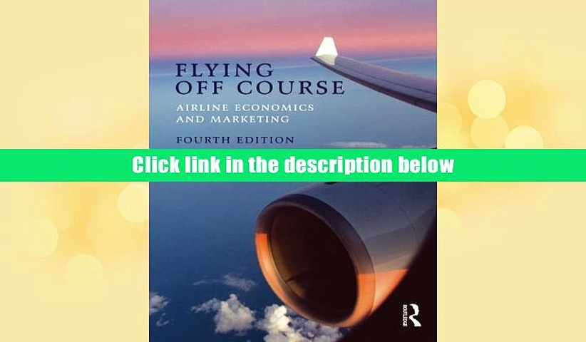 Read Online  Flying Off Course IV: Airline economics and marketing Rigas Doganis For Kindle
