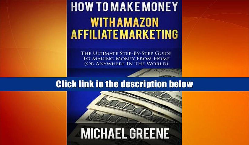 PDF  How To Make Money With Amazon Affiliate Marketing: The Ultimate Step-By-Step Guide To Making