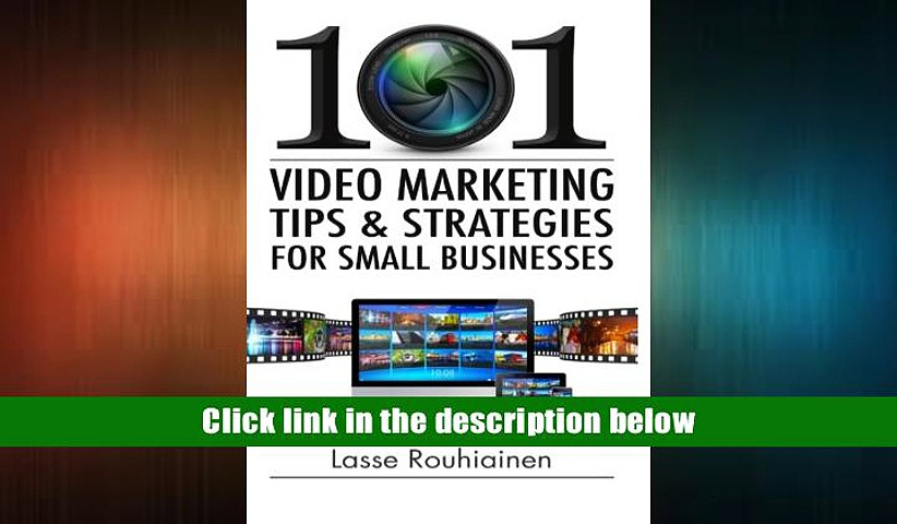 FREE [DOWNLOAD] 101 Video Marketing Tips and Strategies for Small Businesses Lasse Rouhiainen