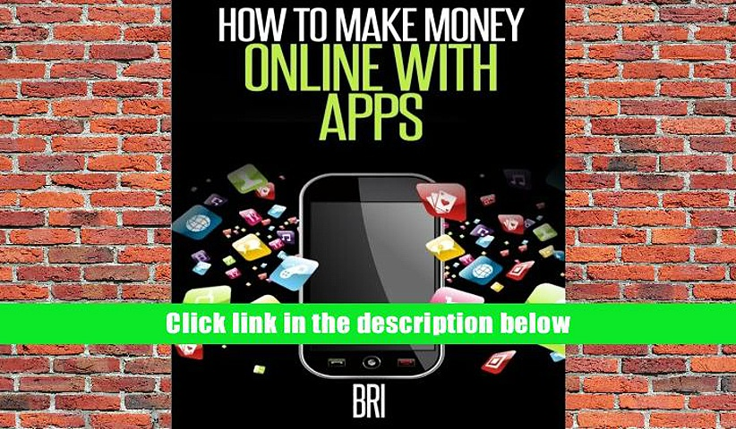 FREE [DOWNLOAD] How to Make Money Online with Apps: Why Mobile Apps Can Make You Rich! Bri . For