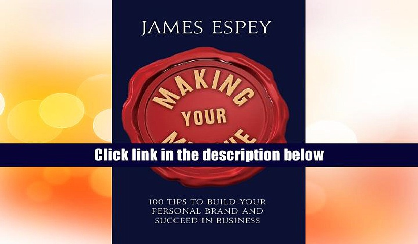 Ebook Online Making Your Marque: 100 Tips to Build Your Personal Brand and Succeed in Business