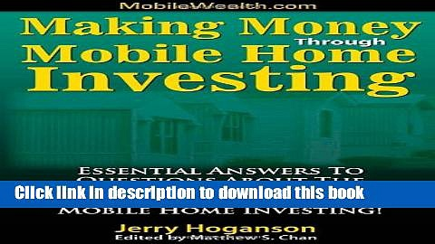 [Read PDF] Making Money Through Mobile Home Investing: Essential Answers to Questions About the