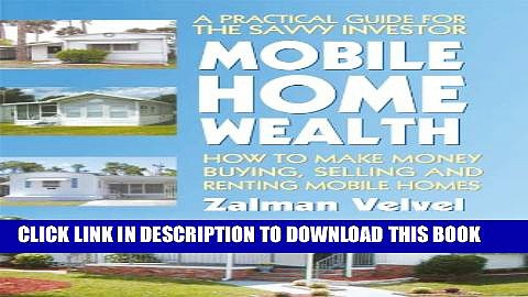 [Download] Mobile Home Wealth: How to Make Money Buying, Selling and Renting Mobile Homes