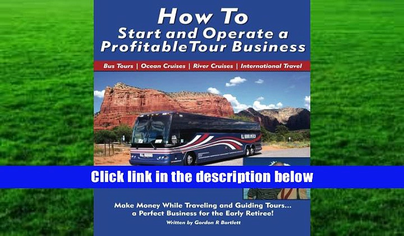 Read Online How to Start and Operate a Profitable Tour Business: Make Money While Traveling and