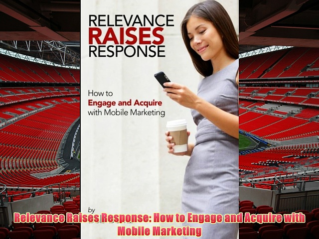 Download Relevance Raises Response: How to Engage and Acquire with Mobile Marketing READ BOOK