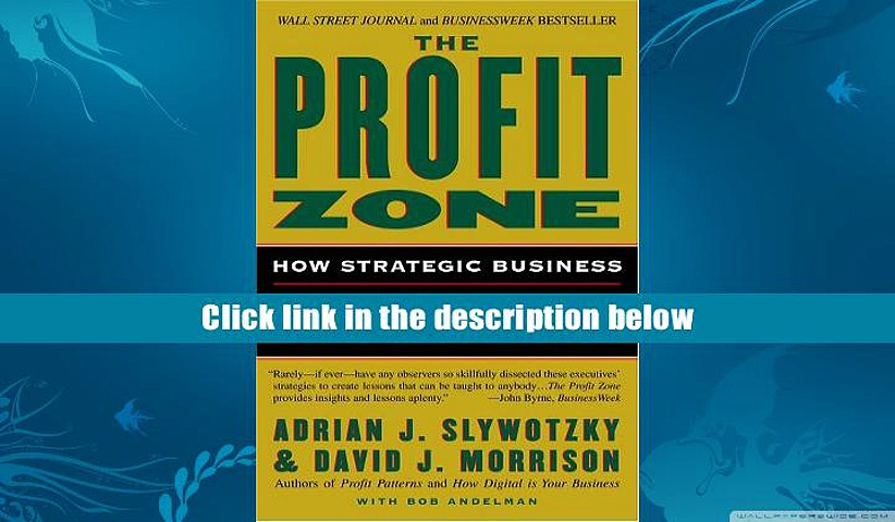 Ebook Online The Profit Zone: How Strategic Business Design Will Lead You to Tomorrow s Profits