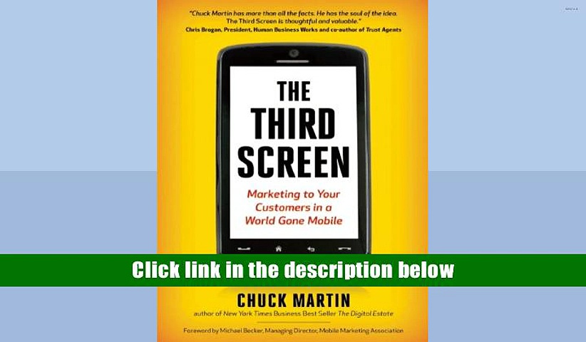 Best Ebook  The Third Screen: Marketing to Your Customers in a World Gone Mobile  For Online